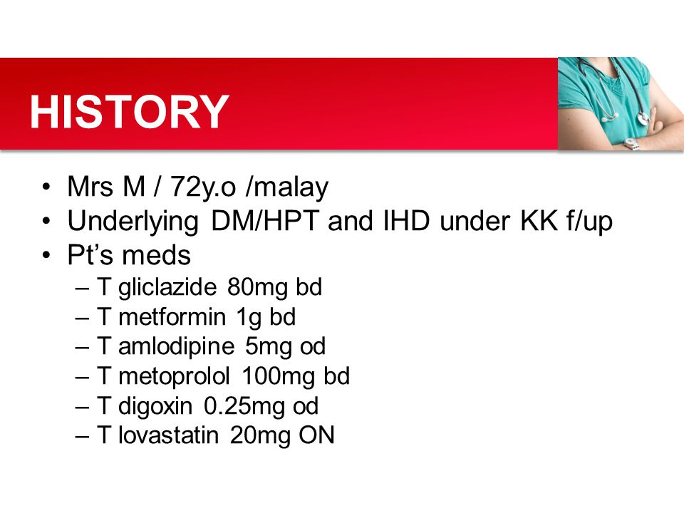 HISTORY Mrs M / 72y.o /malay Underlying DM/HPT and IHD under KK f/up