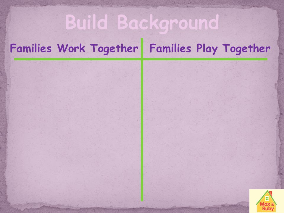 Build Background Families Work Together Families Play Together