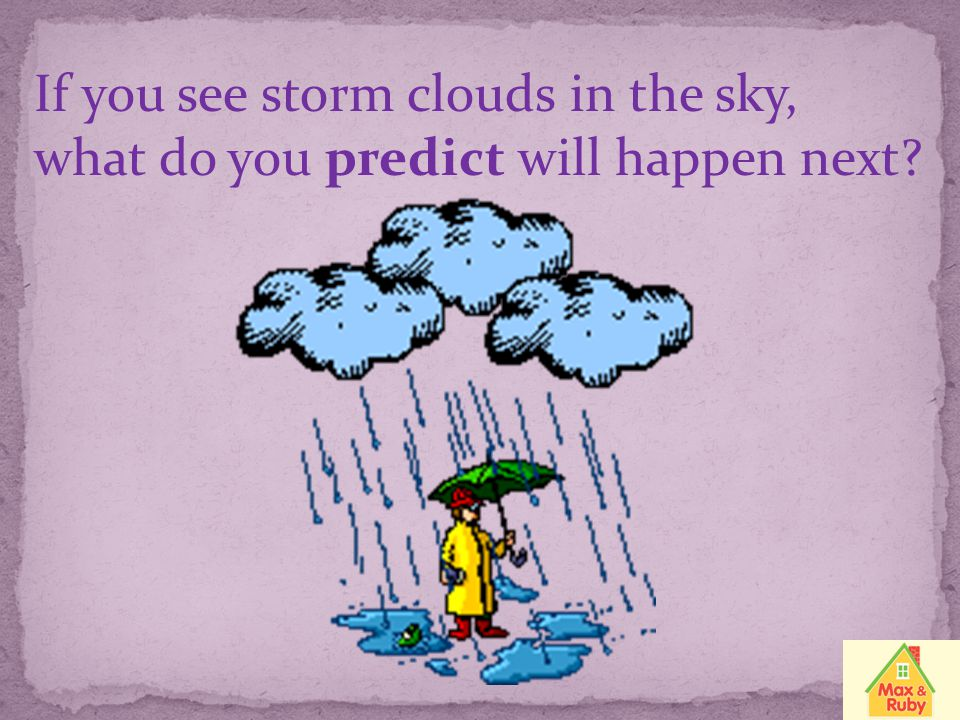 If you see storm clouds in the sky,