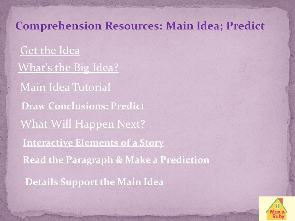 Comprehension Resources: Main Idea; Predict