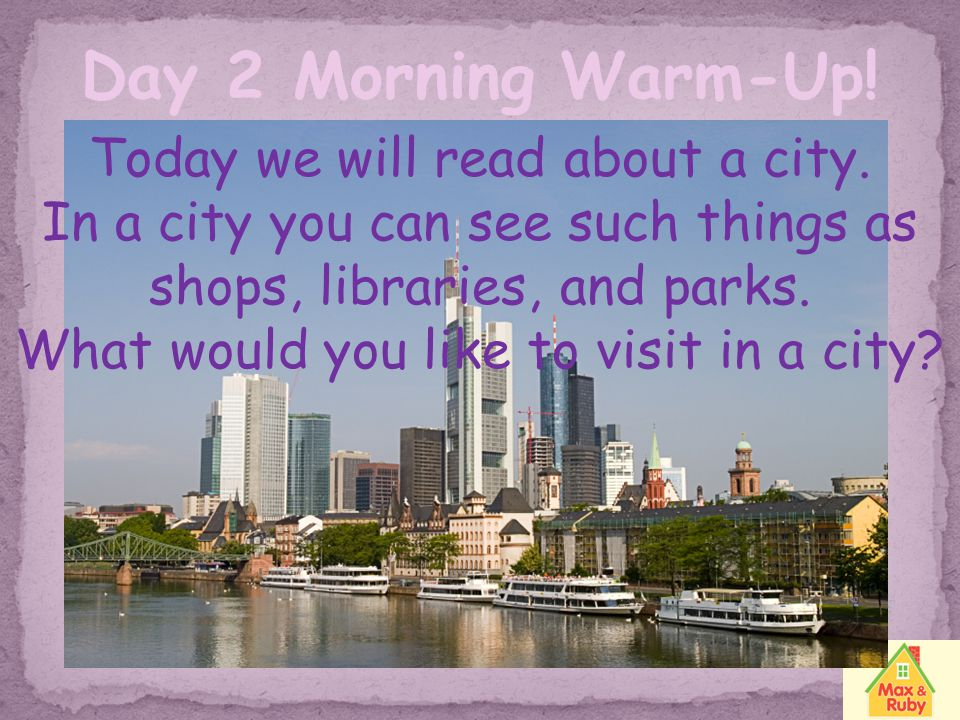 Day 2 Morning Warm-Up! Today we will read about a city.