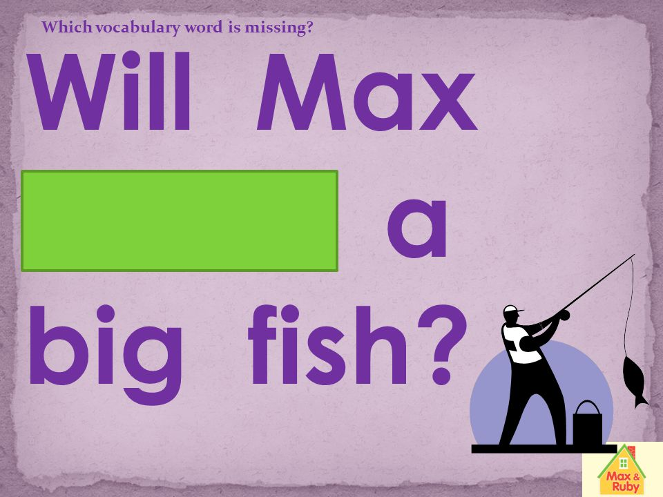 Will Max catch a big fish