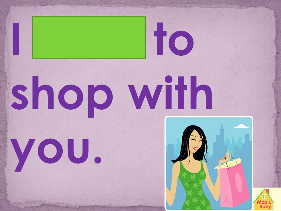 I want to shop with you.