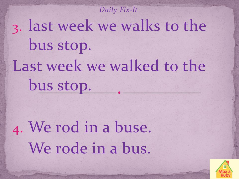 last week we walks to the bus stop.