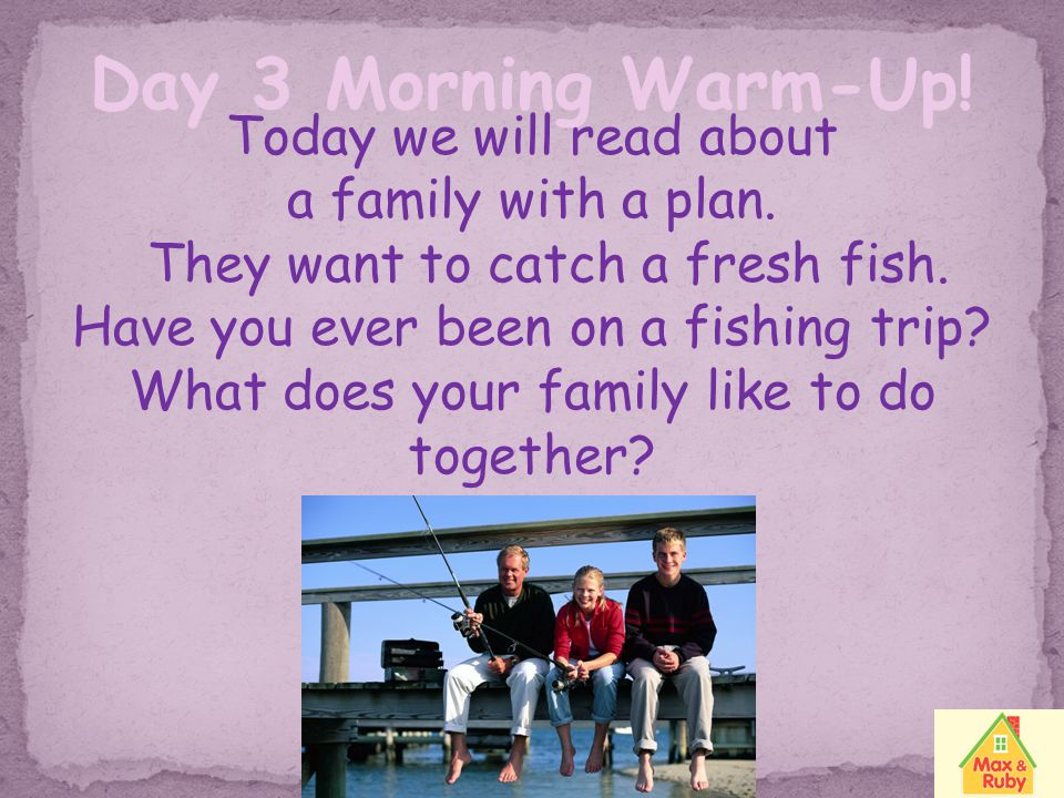 Day 3 Morning Warm-Up! Today we will read about a family with a plan.