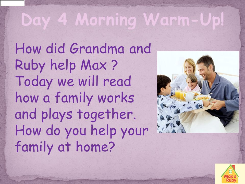 Day 4 Morning Warm-Up! How did Grandma and Ruby help Max