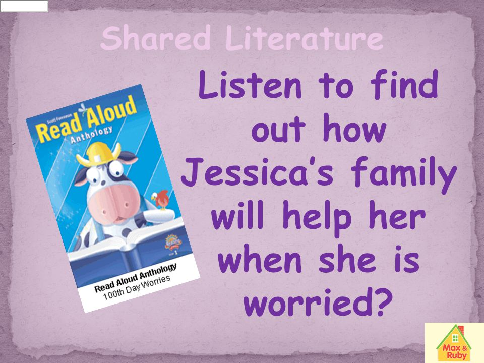 Shared Literature Listen to find out how Jessica's family will help her when she is worried