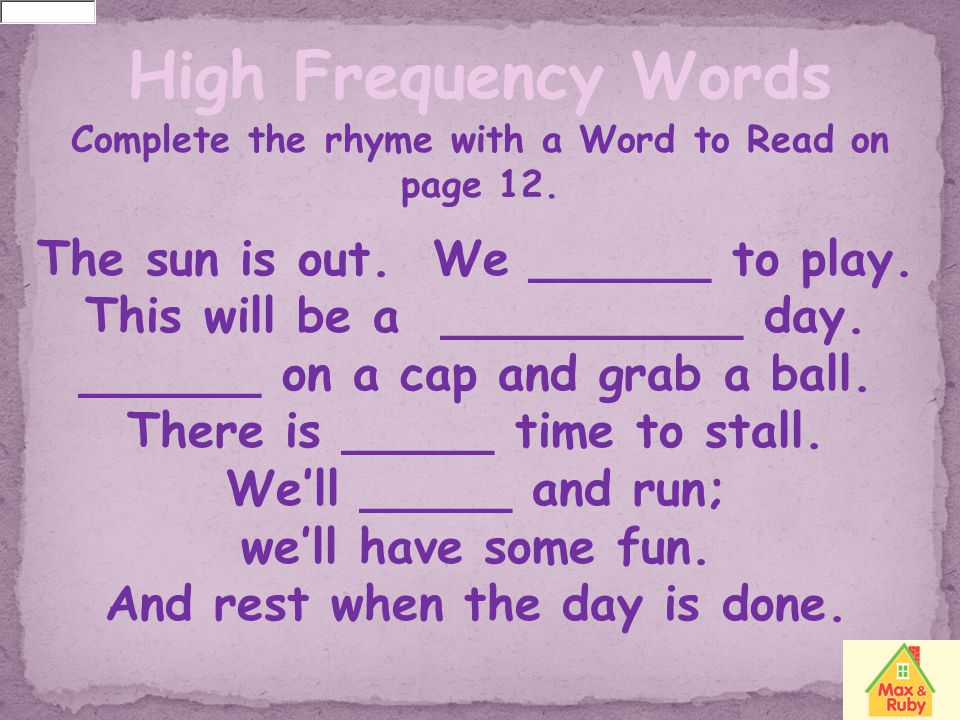 High Frequency Words The sun is out. We ______ to play.
