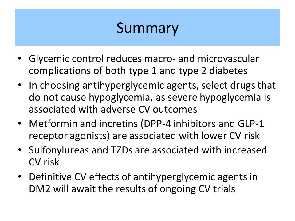 Summary Glycemic control reduces macro- and microvascular complications of both type 1 and type 2 diabetes.