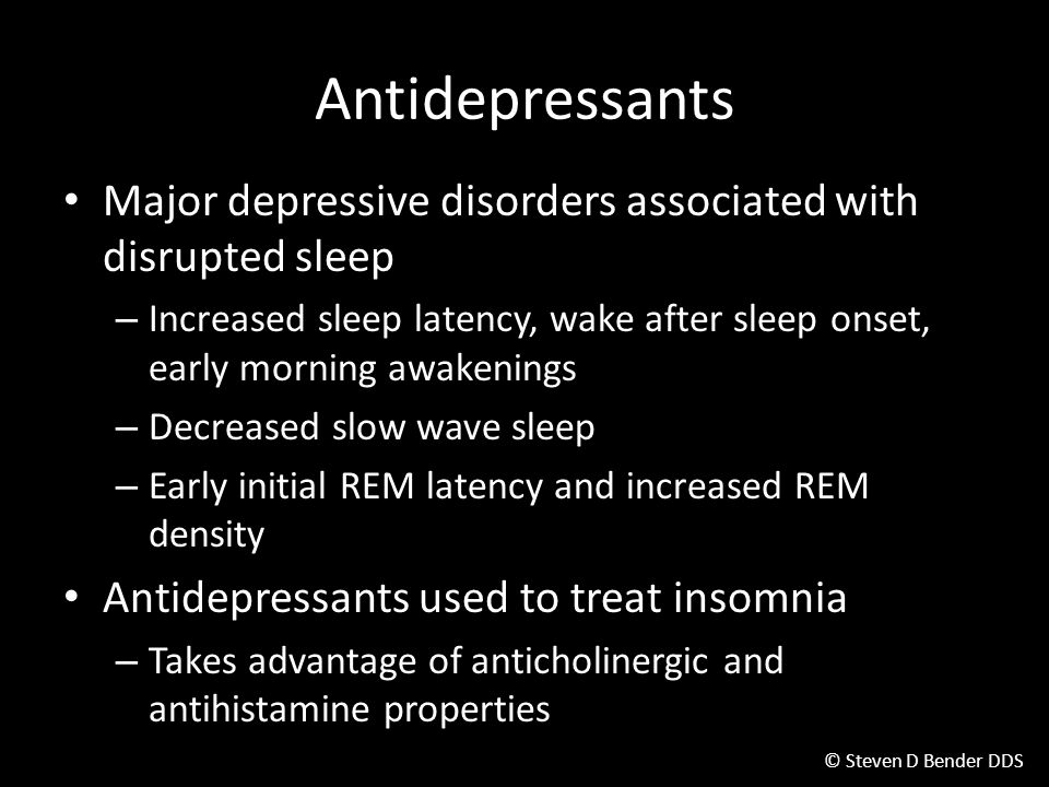 Antidepressants Major depressive disorders associated with disrupted sleep.
