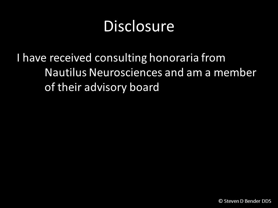 Disclosure I have received consulting honoraria from Nautilus Neurosciences and am a member of their advisory board.