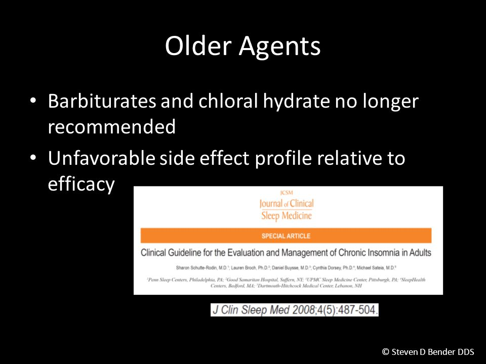 Older Agents Barbiturates and chloral hydrate no longer recommended
