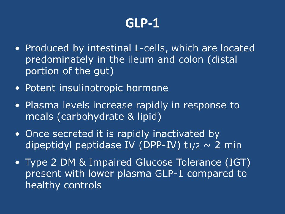 GLP-1 Produced by intestinal L-cells, which are located predominately in the ileum and colon (distal portion of the gut)