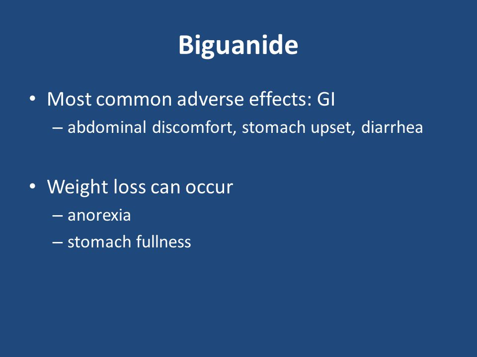 Biguanide Most common adverse effects: GI Weight loss can occur
