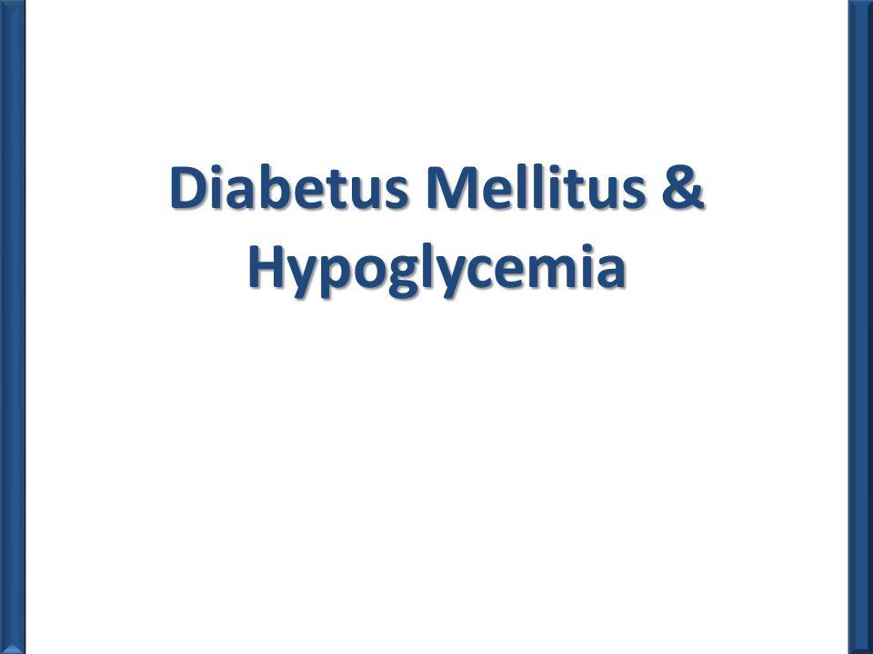 Diabetus Mellitus & Hypoglycemia