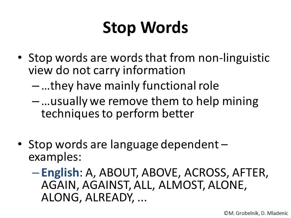 Stop Words Stop words are words that from non-linguistic view do not carry information. …they have mainly functional role.