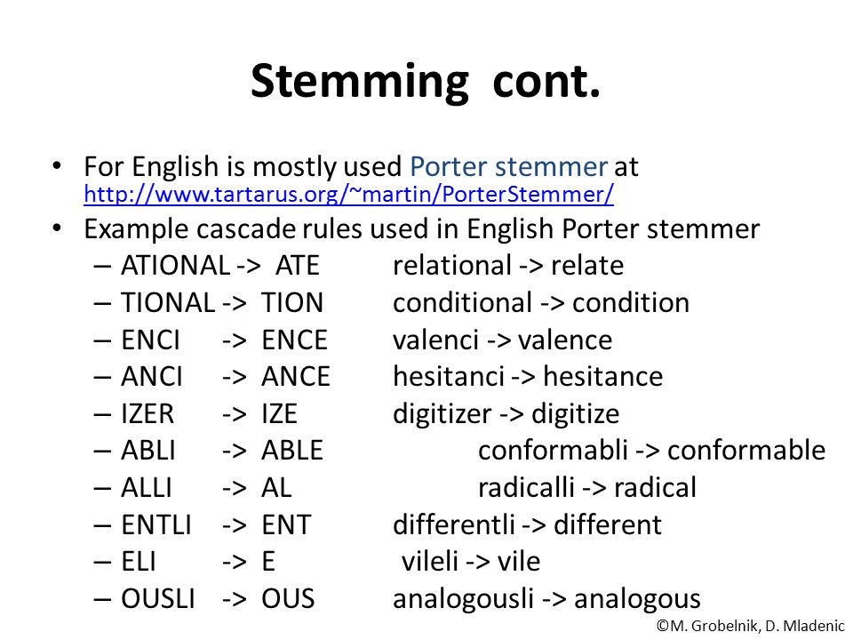 Stemming cont. For English is mostly used Porter stemmer at http://www.tartarus.org/~martin/PorterStemmer/