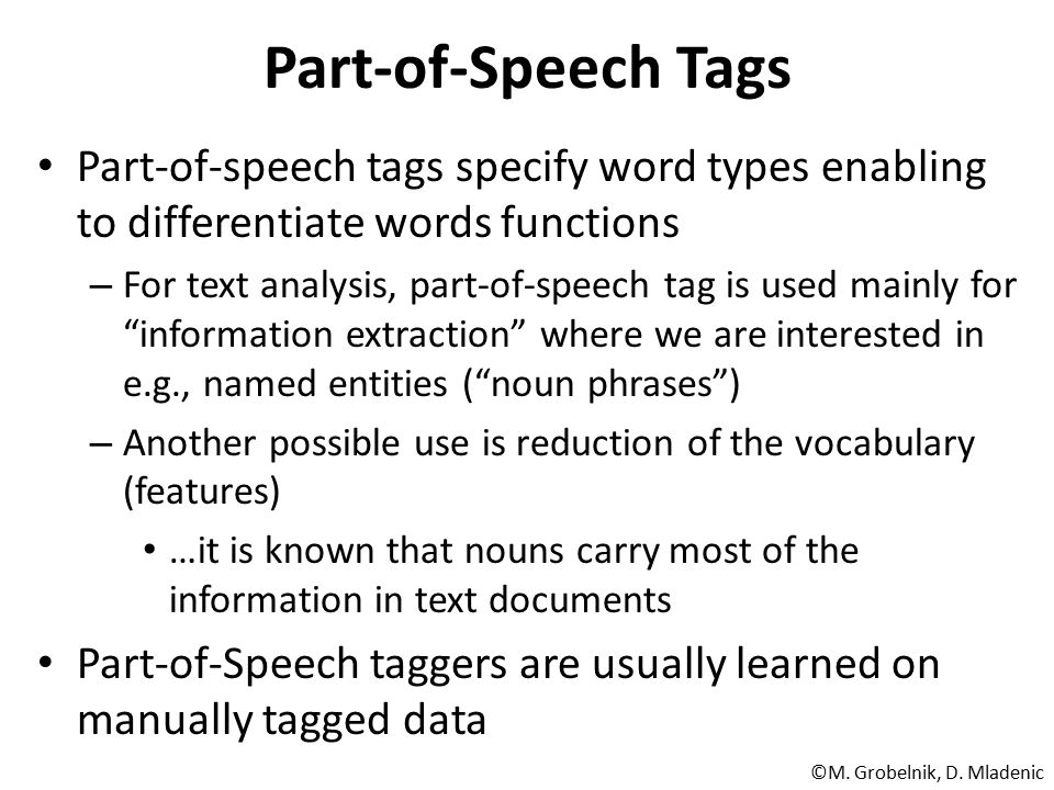Part-of-Speech Tags Part-of-speech tags specify word types enabling to differentiate words functions.
