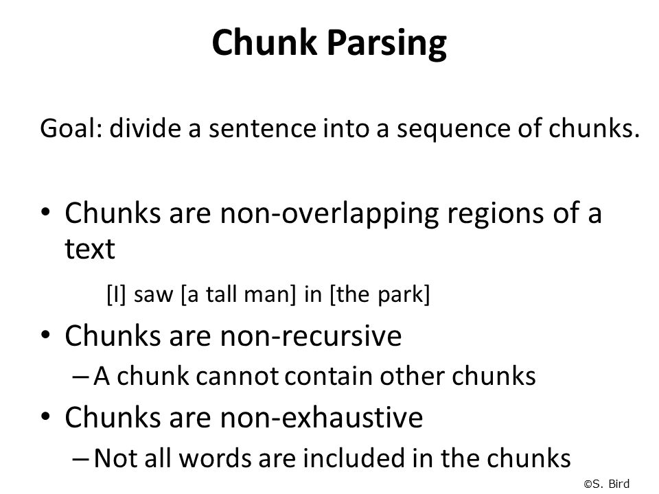 Chunk Parsing Chunks are non-overlapping regions of a text