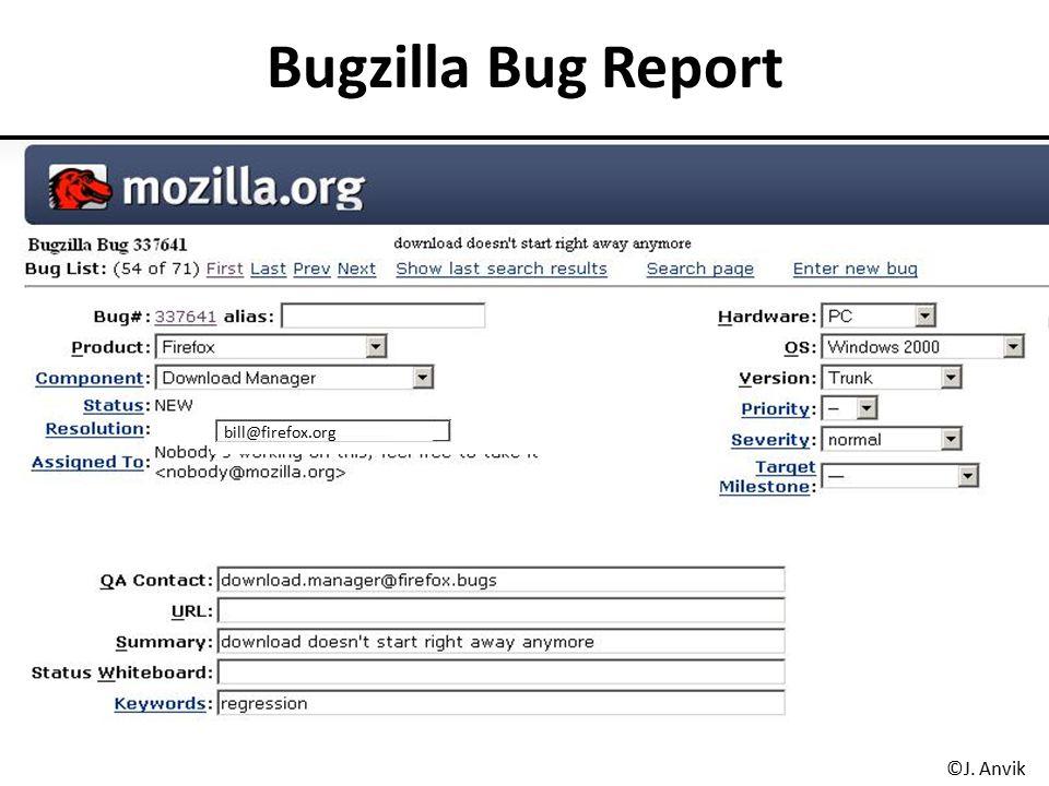 Bugzilla Bug Report bill@firefox.org ©J. Anvik