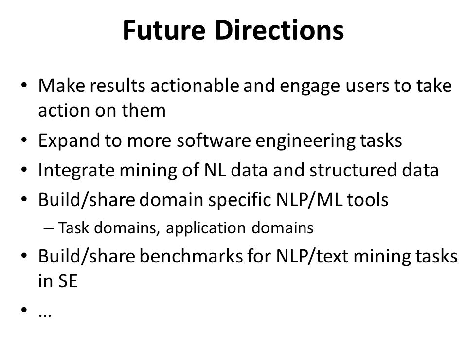 Future Directions Make results actionable and engage users to take action on them. Expand to more software engineering tasks.