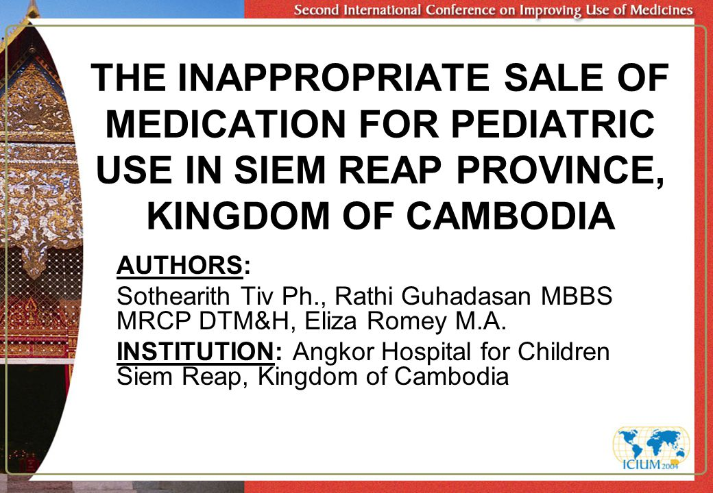 THE INAPPROPRIATE SALE OF MEDICATION FOR PEDIATRIC USE IN SIEM REAP PROVINCE, KINGDOM OF CAMBODIA