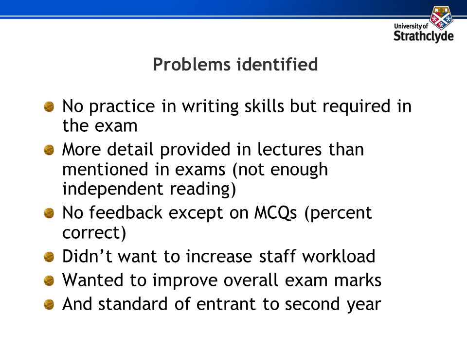 Problems identified No practice in writing skills but required in the exam.