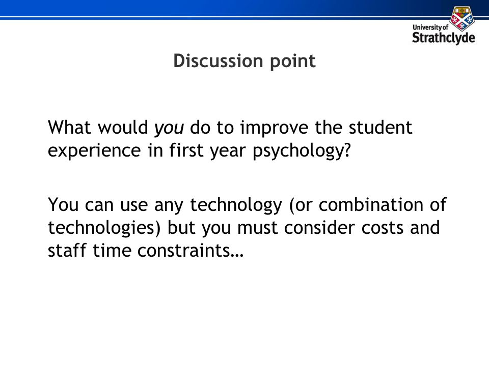 Discussion point What would you do to improve the student experience in first year psychology
