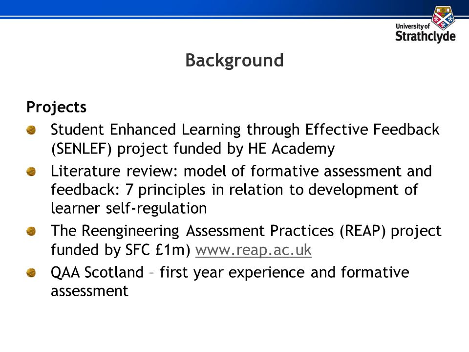 Background Projects. Student Enhanced Learning through Effective Feedback (SENLEF) project funded by HE Academy.