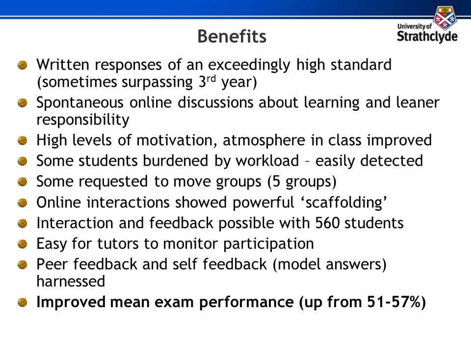 Benefits Written responses of an exceedingly high standard (sometimes surpassing 3rd year)
