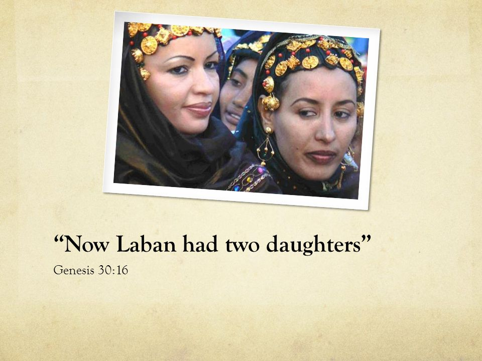Now Laban had two daughters