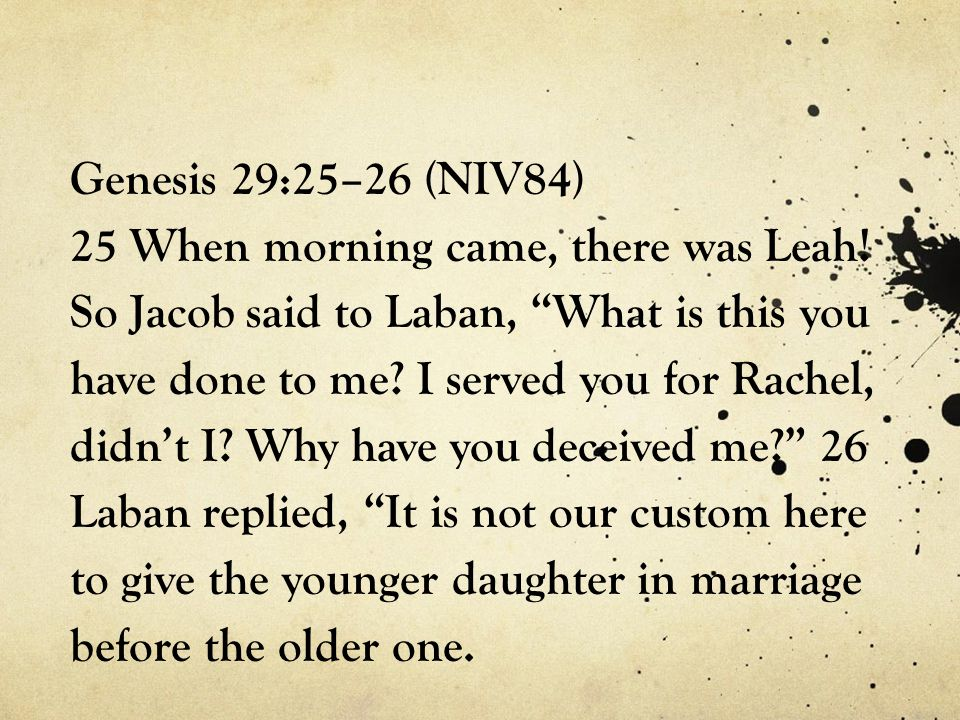 Genesis 29:25–26 (NIV84) 25 When morning came, there was Leah