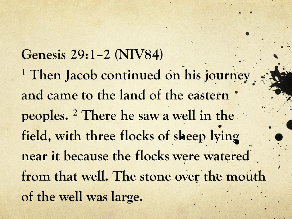 Genesis 29:1–2 (NIV84) 1 Then Jacob continued on his journey and came to the land of the eastern peoples.