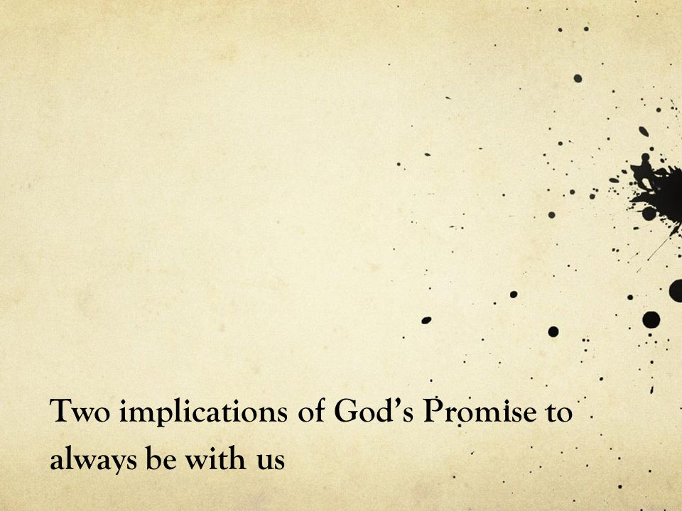 Two implications of God's Promise to always be with us