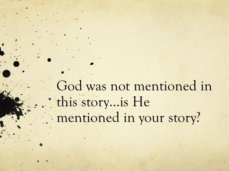 God was not mentioned in this story…is He mentioned in your story