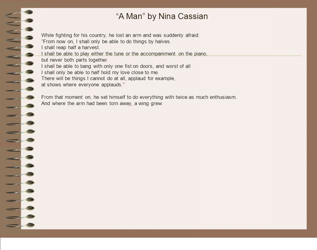 A Man by Nina Cassian While fighting for his country, he lost an arm and was suddenly afraid:
