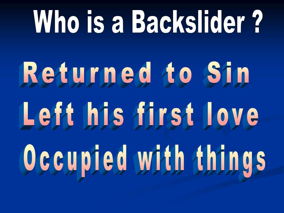Who is a Backslider Returned to Sin Left his first love Occupied with things