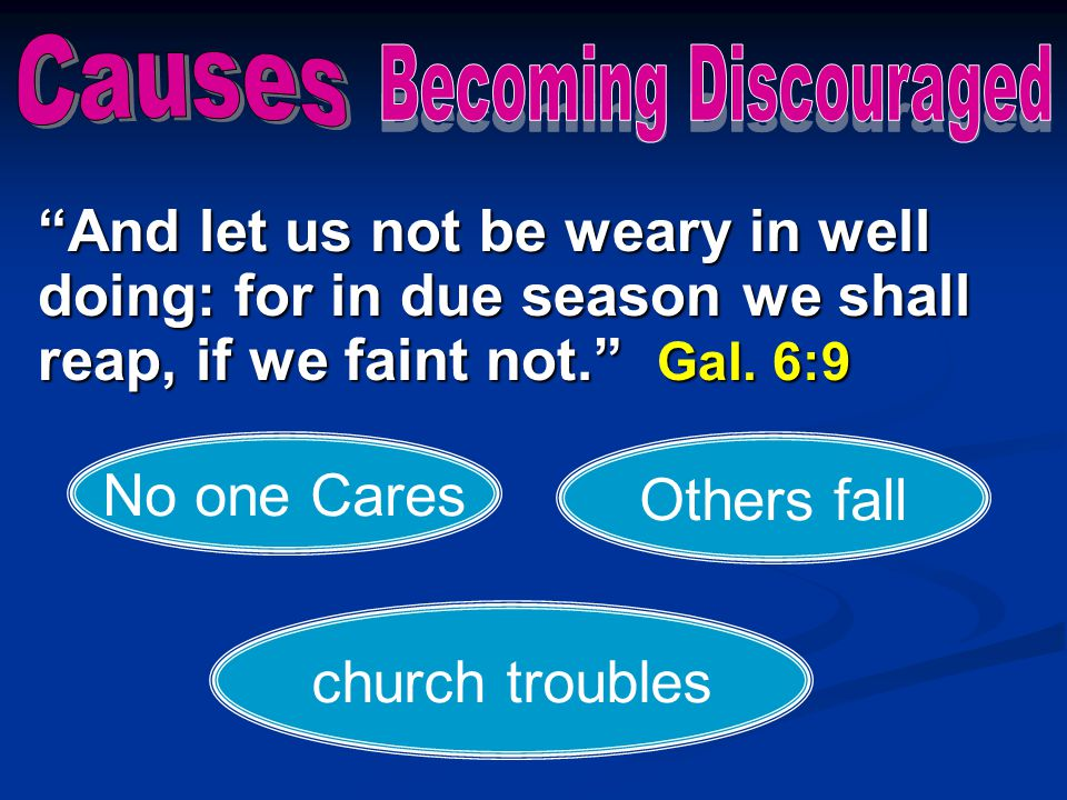 Causes Becoming Discouraged. And let us not be weary in well doing: for in due season we shall reap, if we faint not. Gal. 6:9.