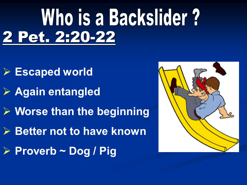2 Pet. 2:20-22 Who is a Backslider Escaped world Again entangled
