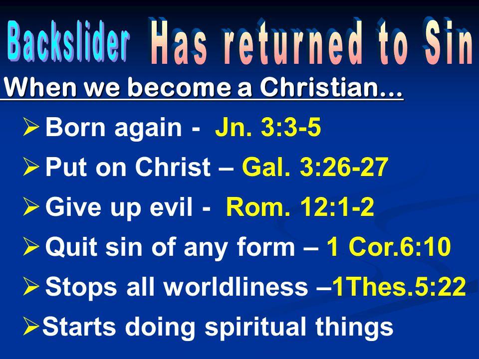When we become a Christian... Born again - Jn. 3:3-5