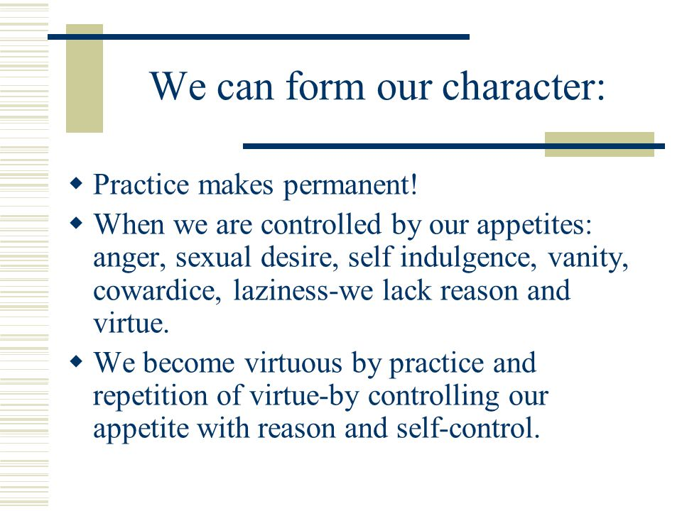 We can form our character: