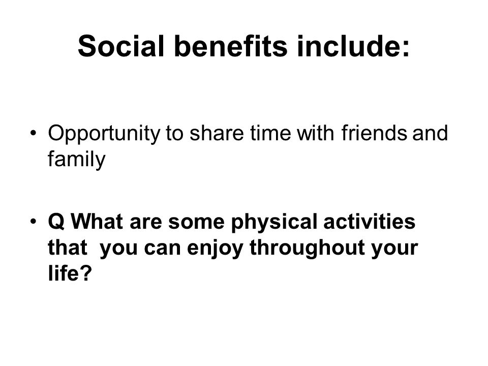 Social benefits include:
