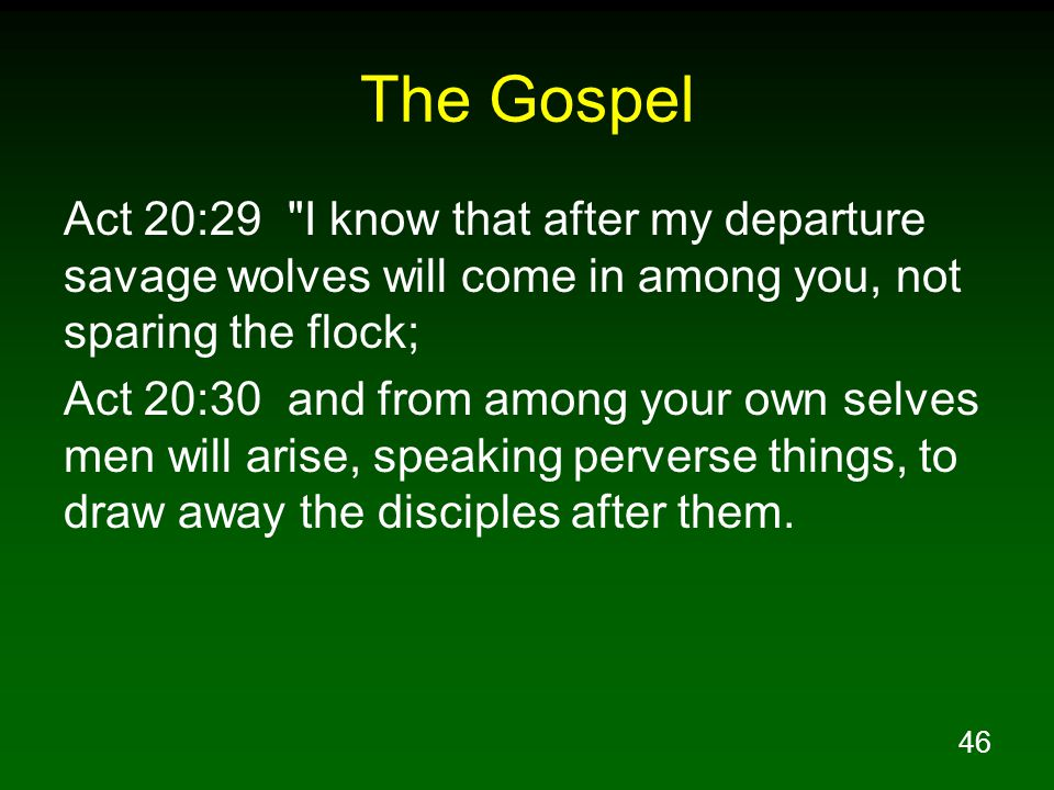 The Gospel Act 20:29 I know that after my departure savage wolves will come in among you, not sparing the flock;