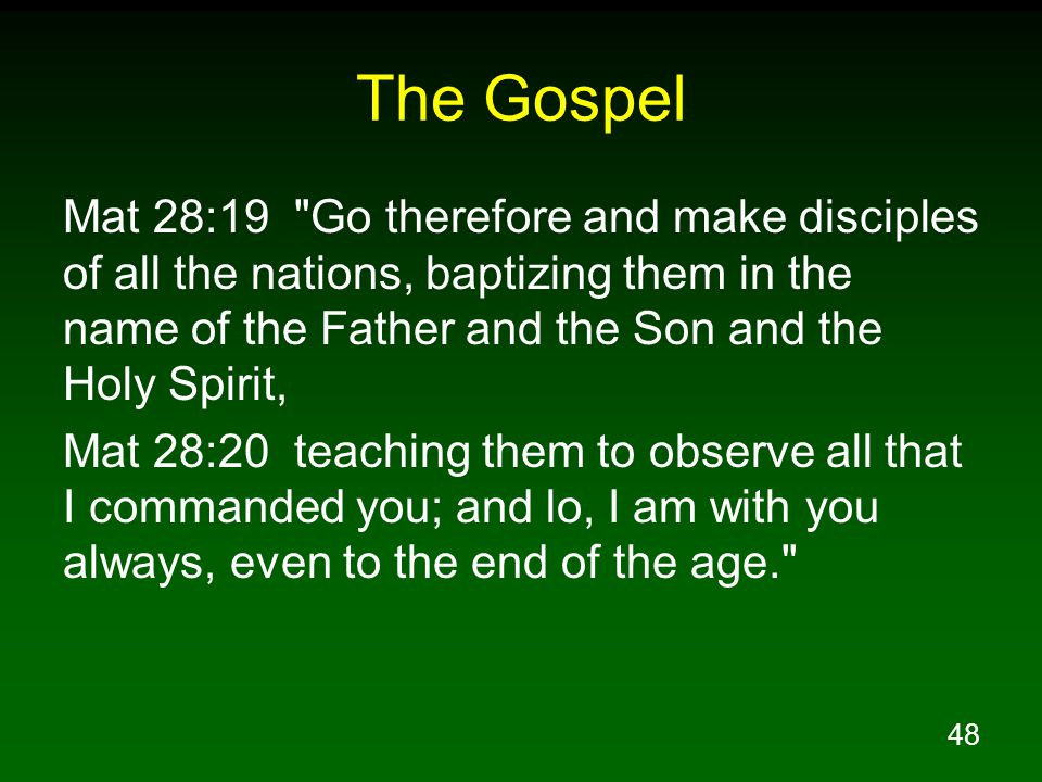 The Gospel Mat 28:19 Go therefore and make disciples of all the nations, baptizing them in the name of the Father and the Son and the Holy Spirit,
