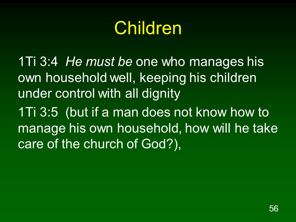 Children 1Ti 3:4 He must be one who manages his own household well, keeping his children under control with all dignity.