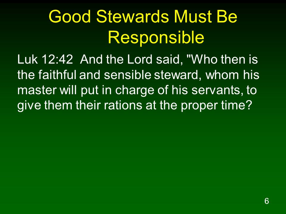 Good Stewards Must Be Responsible