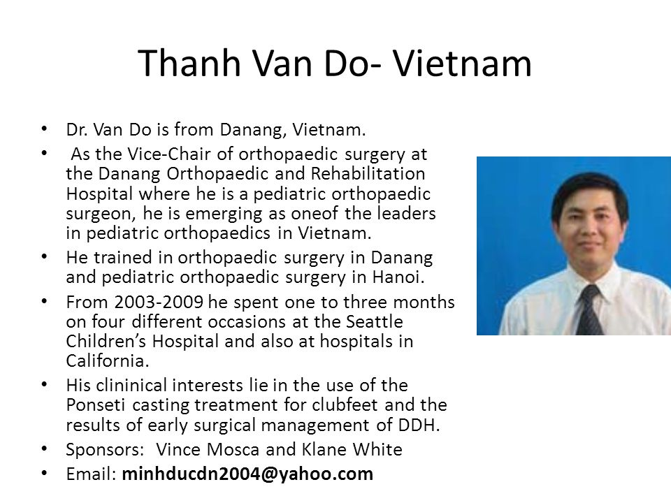 Thanh Van Do- Vietnam Dr. Van Do is from Danang, Vietnam.