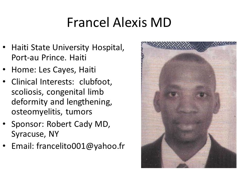 Francel Alexis MD Haiti State University Hospital, Port-au Prince. Haiti. Home: Les Cayes, Haiti.