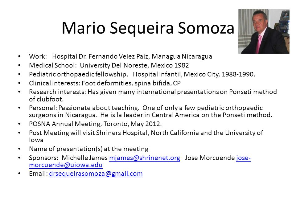 Mario Sequeira Somoza Work: Hospital Dr. Fernando Velez Paiz, Managua Nicaragua. Medical School: University Del Noreste, Mexico 1982.