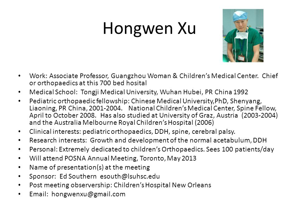 Hongwen Xu Work: Associate Professor, Guangzhou Woman & Children's Medical Center. Chief or orthopaedics at this 700 bed hosital.